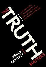 The Truth Matters : A Citizen's Guide to Separating Facts from Lies and Stopping Fake News in Its Tracks by Bruce Bartlett (2017, Paperback)