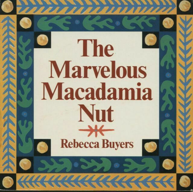The Marvelous Macadamia Nut by Rebecca Buyers