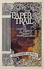 Paper Trail: An Unexpected History of a Revolutionary Invention by Alexander Monro (Hardback, 2014)