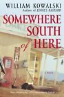Somewhere South of Here by William Kowalski (Paperback / softback)