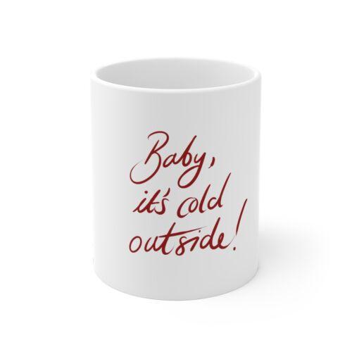 "it's cold outside!"" Christmas Themed Festive Holiday Mug 11oz ""Baby"