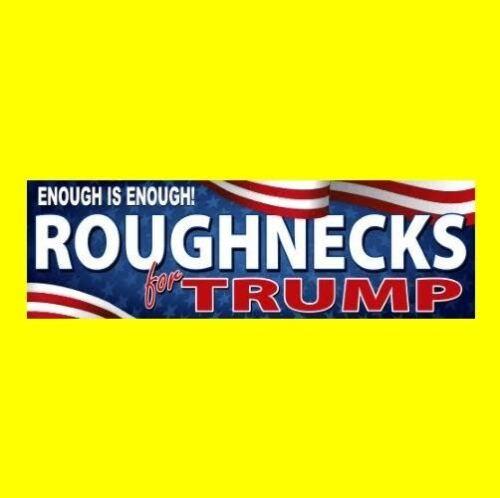 "rig 2016 /""ROUGHNECKS FOR TRUMP/"" president BUMPER STICKER decal DONALD oil field"