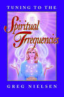 Tuning to the Spiritual Frequencies by Greg Nielsen (Paperback / softback, 2004)