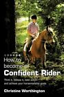 How to Become a Confident Rider Worthington Authorhouse Paperback 9781449035013