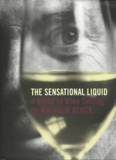 The Sensational Liquid: A Guide to Wine Tasting By Malcolm Gluck,Robin Grierson