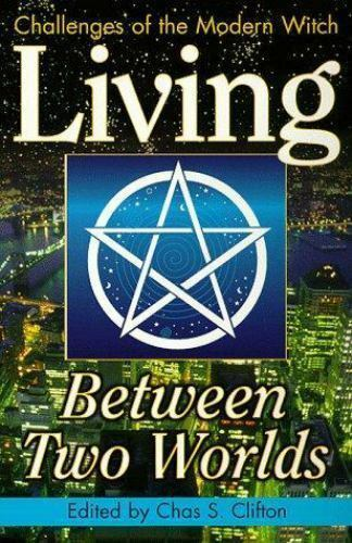 Living Between Two Worlds: Challenges of the Modern Witch [Witchcraft Today, Bk.