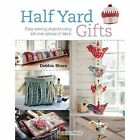 Half Yard (TM) Gifts: Easy Sewing Projects Using Leftover Pieces of Fabric by Debbie Shore (Paperback, 2015)
