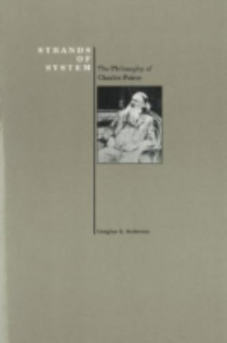 Strands of System : The Philosophy of Charles Peirce Douglas R. Anderson