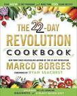 The 22-Day Revolution Cookbook: The Ultimate Resource for Unleashing the Life-Changing Health Benefits of a Plant-Based Diet by Ryan Seacrest, Marco Borges (Hardback, 2016)