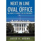 Next in Line to The Oval Office 9781463421052 by David H. Brown Hardcover