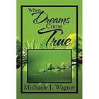 When Dreams Come True by Michaele J Wagner (Paperback / softback, 2014)