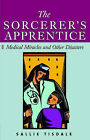 The Sorcerer's Apprentice: Medical Miracles and Other Disasters by Sally Tisdale (Paperback, 1986)
