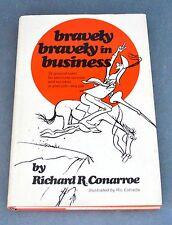 BRAVELY BRAVELY IN BUSINESS  RICHARD R CONARROE RARE SIGNED COPY 1972 HARDCOVER