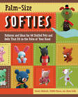 Palm-size Softies: Patterns and Ideas for 44 Stuffed Pets and Dolls That Fit in the Palm of Your Hand by Hitomi Takahashi, Mikiko Matsui, Akemi Tsubo (Paperback, 2010)