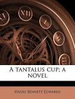 A Tantalus Cup; A Novel by Harry Bennett Edwards (Paperback / softback, 2011)