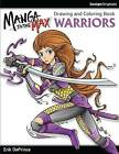 Manga to the Max Warriors: Drawing and Coloring Book by Erik DePrince (Paperback, 2016)