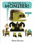 My Teacher Is a Monster! (No, I Am Not.) by Peter Brown (Hardback, 2014)