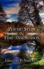 Poetic Steps in Time and Season 9781604744316 by Gregory P. Anderson Paperback