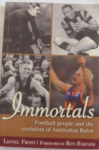 1 of 1 - Immortals: Football People & the Evolution of Australian Rules Football, L Frost