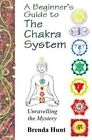 A Beginner's Guide to the Chakra System by Brenda Hunt (Paperback / softback, 2013)