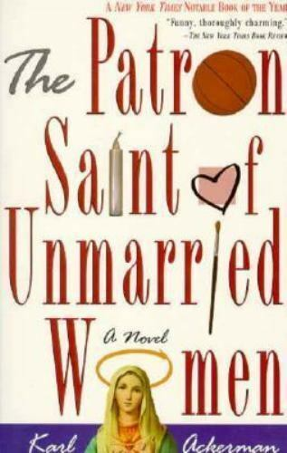The Patron Saint of Unmarried Women by Karl Ackerman (1995, Trade Paperback)