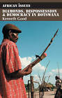 Diamonds, Dispossession and Democracy in Botswana by Kenneth Good (Paperback, 2008)
