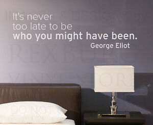 Its Never Too Late To Be George Eliot Motivational Wall Decal Vinyl