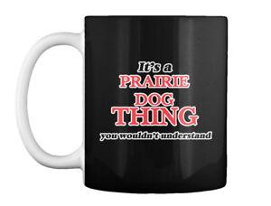 Its-A-Prairie-Dog-Thing-Gift-Coffee-Mug