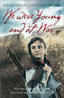 We Were Young and at War: The First-hand Story of Young Lives Lived and Lost in World War II by Svetlana Palmer, Sarah Wallis (Paperback, 2010)