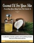 Coconut Oil for Your Skin - Nourishing Your Body from the Outside in by Jennifer Saleem (Paperback / softback, 2014)