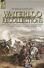 Waterloo Recollections: Rare First Hand Accounts, Letters, Reports and Retellings from the Campaign of 1815 by Frederick Llewellyn (Hardback, 2007)