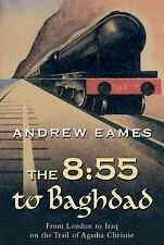 The 8:55 to Baghdad: From London to Iraq on the Trail of Agatha Christ-ExLibrary