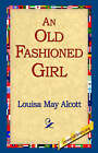 An Old Fashioned Girl by Louisa May Alcott (Paperback / softback, 2005)