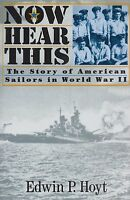 Now Hear This: Story Of American Sailors In World War Ii, Hoyt, Edwin P.