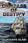 Compass of Destiny by Olufisayo Alabi (Paperback / softback, 2013)