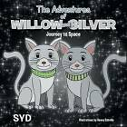 The Adventures of Willow and Silver: Journey to Space by Syd (Paperback / softback, 2013)