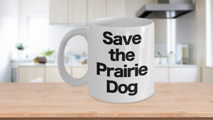 Save-the-Prairie-Dog-Mug-White-Coffee-Cup-Funny-Gift-Rancher-Farmer-Cattleman