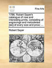 1786. Robert Sayer's Catalogue of New and Interesting Prints, Consisting of Engravings and Metzotintos [Sic] of Every Size and Price; ... by Robert Sayer (Paperback / softback, 2010)