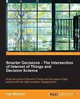Smarter Decisions -The Intersection of Internet of Things and Decision Science by Jojo Moolayil (Paperback, 2016)