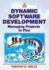 Dynamic Software Development: Managing Projects in Flux by Timothy Wells (Paperback, 2002)