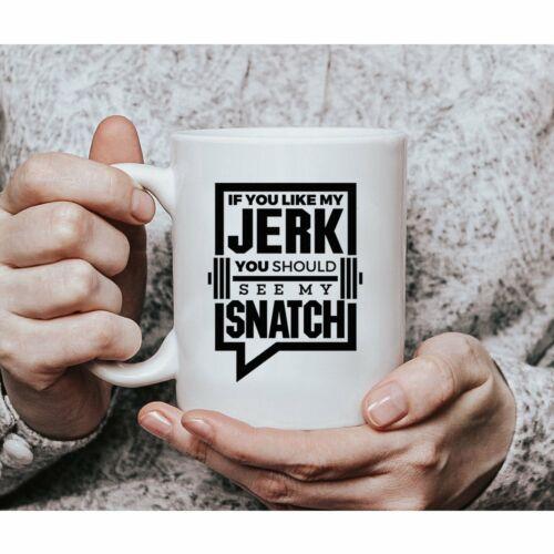 If You Like My Jerk You Should See My Snatch Coffee Mug 15 Ounce Crossfit Mug