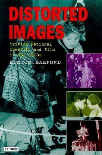 Distorted Images: British National Identity and Film in the 1920s (Cinema and So