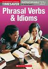 Phrasal Verbs and Idioms (Pre-Intermediate - Advanced): Pre-intermediate - Advanced by Scholastic (Spiral bound, 2002)