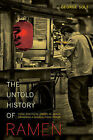 The Untold History of Ramen: How Political Crisis in Japan Spawned a Global Food Craze by George Solt (Paperback, 2014)