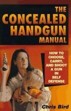 The Concealed Handgun Manual: How to Choose, Carry, and Shoot a Gun in Self