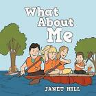 What about Me by Janet Hill (Paperback / softback, 2012)