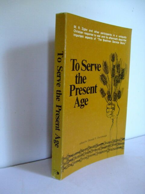 To Serve the Present Age: The Brethren Service Story by Zigler, 1975