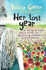 Her Lost Year: A Story of Hope and a Vision for Optimizing Children's Mental Health by Tabita Green (Paperback / softback, 2015)
