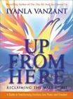 Up from Here : Reclaiming the Male Spirit - A Guide to Transforming Emotions into Power and Freedom by Iyanla Vanzant (2002, Hardcover)