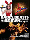 Babes, Beasts, and Brawn: Sculpture of the Fantastic by Steve Kiwus (Paperback, 2006)